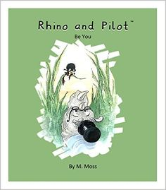 """A fun loving, inspirational, and heart-warming story, that can touch the hearts of children of all ages. Encourages self-esteem, self-appreciation, self-love, and most importantly """"Being Yourself.""""   Rhino and Pilot: Be You - Kindle edition by M. Moss. Children Kindle eBooks @ ."""