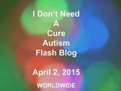 I Don't Need A Cure #Autism Flash #Blog: Welcome Page and Mandate