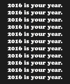 2016 is your year
