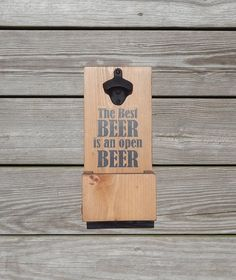 The Best Beer Is An Open Beer Wall Mounted Wood Bottle Opener & Cap Catcher With Easy Removal System- Custom colors/styles available by RFamilyWorkshop on Etsy