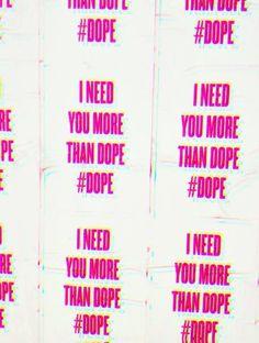 I need you more than #dope -  Lady Gaga