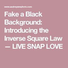 Fake a Black Background:  Introducing the Inverse Square Law  — LIVE SNAP LOVE