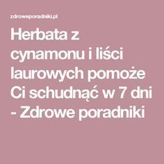 Herbata z cynamonu i liści laurowych pomoże Ci schudnąć w 7 dni - Zdrowe poradniki Herbal Remedies, Natural Remedies, Sports Nutrition, Physical Activities, Healthy Habits, Diet Recipes, Health Tips, Herbalism, Detox