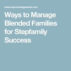 Ways to Manage Blended Families for Stepfamily Success