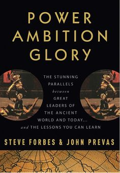 Power Ambition Glory: The Stunning Parallels between Great Leaders of the ... - Steve Forbes, John Prevas