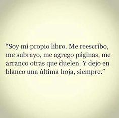 """""""Soy mi propio libro. Me reescribo, me subrayo, me agrego páginas, me arranco otras que duelen. Y dejo en blanco una última hoja, siempre."""" #frases"""