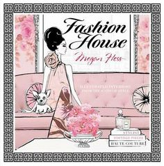 """Megan Hess """"Fashion House: Chic and Stylish Illustrated Interiors"""". I'd like to read it. Think it's pleasant to just touch its pages :)"""