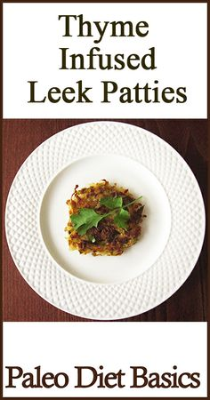 Leeks and thyme go wonderfully together in these leek patties    www.paleodietbasics.net