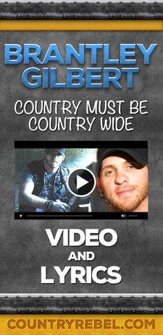 Country Music Quotes - Brantley Gilbert Songs - Brantley Gilbert Country Must Be Country Wide Lyrics and Country Music Video http://countryrebel.com/blogs/videos/18765723-brantley-gilbert-country-must-be-country-wide-video