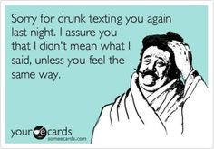 hahahaha! oh man.. i need to send this to the friend who always drunk texts me. :P