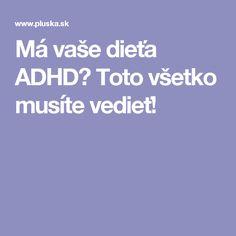 Má vaše dieťa ADHD? Toto všetko musíte vedieť!