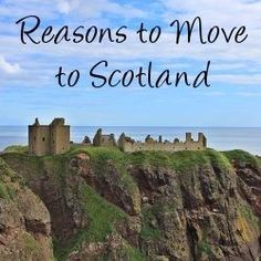 Reasons to Move to Scotland - Yeah. This is going to happen. Nothing keeping us here. -Brooke-
