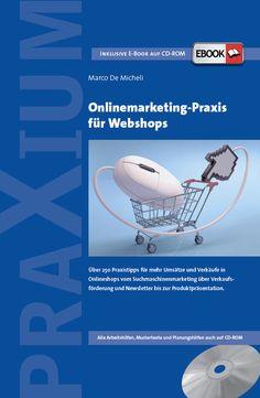 Onlinemarketing-Praxis für Webshops  Über 250 Praxistipps für mehr Umsätze und Verkäufe in Onlineshops vom Suchmaschinenmarketing über Verkaufsförderung und Newsletter bis zur Produktpräsentation.
