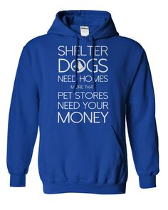 Shelter Dogs Need Homes...T-Shirt or Hoodie. Click here to see --->>> www.sunfrogshirts.com/Pets/Shelter-Dogs-royalblue-hoodie.html?3618&PinDNs