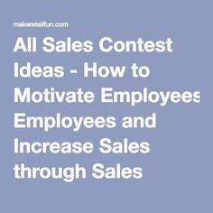 All Sales Contest Ideas - How to Motivate Employees and Increase Sales through Sales Contest Ideas