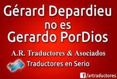 Gérard Depardieu no es Gerardo PorDios - A. R. Traductores & Asociados - Traductores en Serio.