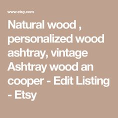 Natural wood , personalized wood ashtray, vintage Ashtray wood an cooper -    Edit Listing  - Etsy