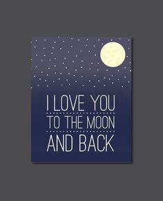 """I Love You to the Moon and Back, Space, Galaxy, Life, Inspirational, Quote, Modern Decor 8 x 10"""" Print, Wall Art"""
