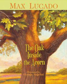 The Oak Inside the Acorn by Max Lucado