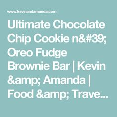 Ultimate Chocolate Chip Cookie n' Oreo Fudge Brownie Bar | Kevin & Amanda | Food & Travel Blog