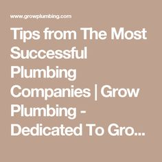 Tips from The Most Successful Plumbing Companies   Grow Plumbing - Dedicated To Growing Your Plumbing Business