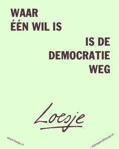 Waar één wil is, is de democratie weg, loesje
