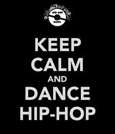 hip hop dancers | KEEP CALM AND DANCE HIP-HOP - KEEP CALM AND CARRY ON Image Generator ...