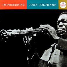 "John Coltrane: Impressions   Label: Impulse A-42   12"" LP 1963   Design: Robert Flynn   Photo: Joe Alper"