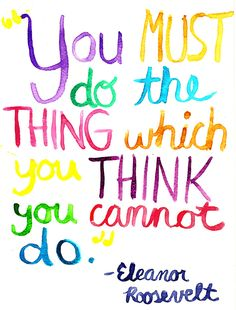 You must do the thing which you think you cannot do. Eleanor Roosevelt snugagency.com