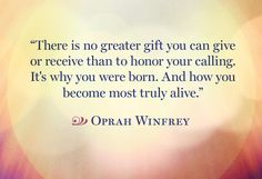 Oprah ~ Honor your calling Inspirational Quotes For Women, Great Quotes, Quotes To Live By, Inspiring Quotes, Awesome Quotes, Oprah Quotes, Quotable Quotes, Wisdom Quotes, Find Your Calling
