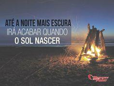 Até a noite mais escura irá acabar quando o Sol nascer. #noite #escuro #sol #nascer