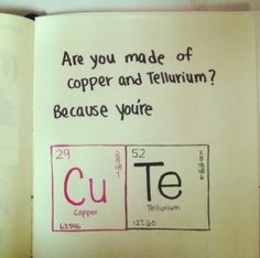 This would make for a nice note to leave on your crush's desk... assuming they have a working knowledge of chemistry, of course.