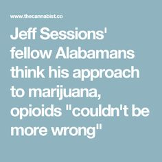 "Jeff Sessions' fellow Alabamans think his approach to marijuana, opioids ""couldn't be more wrong"""