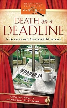 Death on a Deadline (Sleuthing Sisters Mystery by Christine Lynxwiler, Jan Reynolds, Sandy Gaskin Books To Read, My Books, Sisters Book, Mystery Novels, Cozy Mysteries, Book Lovers, Review Board, Book Review, Death