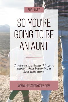 So You're Going To Be An Aunt — Her Story Goes. // What to expect when becoming a first-time aunt. (Hint: It's pretty darn awesome.)