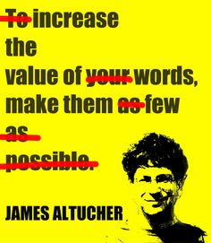 """To increase the value of your words, make them as few as possible."" Good God I need to practice this!"