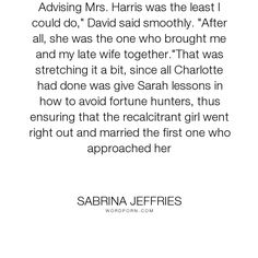 """Sabrina Jeffries - """"Advising Mrs. Harris was the least I could do,"""" David said smoothly. """"After all,..."""". humor, romance, marriage"""