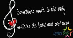 Sometimes music is the only medicine the heart and soul need. http://lyrics896.com/