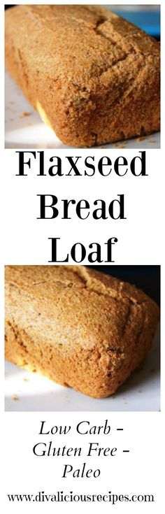 flaxseed bread loaf Low carb & gluten free bread.  Recipes - http://divaliciousrecipes.com/2014/06/05/flaxseed-bread-loaf/