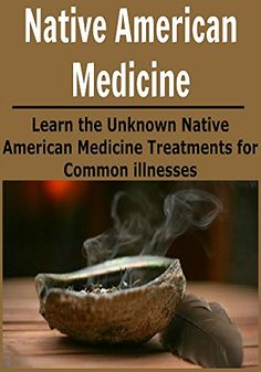 Free Kindle Book - [Health & Fitness & Dieting][Free] Native American Medicine: Learn the Unknown Native American Medicine Treatments for Common Illnesses: (Native American Medicine, Essential Oils, Herbal Remedies, Organic Remedies) Alternative Treatments, Natural Treatments, Natural Medicine, Herbal Medicine, Holistic Medicine, Herbal Remedies, Natural Remedies, Health Remedies, Benefits Of Organic Food
