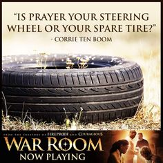 Is prayer your steering wheel or you spare tire? -Corrie Ten Boom | War Room