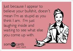 Some people.... Lol. Pull that crap on an acquaintance. Not someone who's known you forever & for sure knows how you operate!