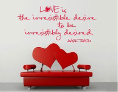 515.00 Love is the irresistible desire to be irresistibly desired - Mark Twain - Wall Decal