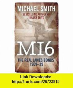 MI6 The Real James Bonds 1909-1939 (9781906447007) Michael Smith , ISBN-10: 1906447004  , ISBN-13: 978-1906447007 ,  , tutorials , pdf , ebook , torrent , downloads , rapidshare , filesonic , hotfile , megaupload , fileserve