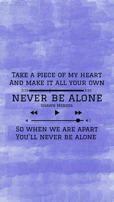 Never be alone Songs Lyrics Tumblr, Song Lyric Quotes, Music Lyrics, Music Quotes, Shawn Mendes Lockscreen, Shawn Mendes Wallpaper, Shawn Mendes Quotes, Shawn Mendes Imagines, Osho