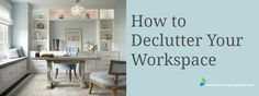 Tips to Declutter Your Workspace  #clutter #organizingtips