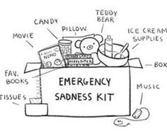 make an emergency sadness kit. Besides those things, throw in a Tim Hawkins DVD to make you laugh. this is quite the idea!