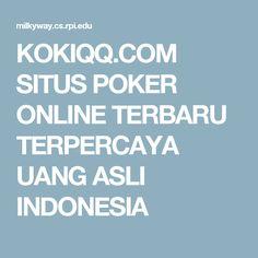 KOKIQQ.COM SITUS POKER ONLINE TERBARU TERPERCAYA UANG ASLI INDONESIA