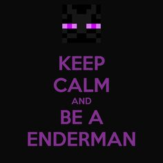 Keep calm and be a enderman