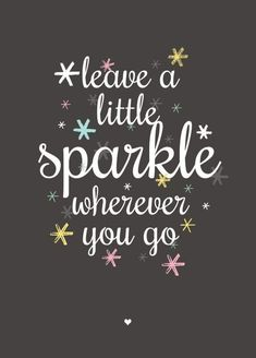 Kaart Leave a little sparkle wherever you go. Ansichtkaart met mooie tekst, leave a little sparkle wherever you go. Motivacional Quotes, Great Quotes, Words Quotes, Quotes To Live By, Inspirational Quotes, Sayings, No Ordinary Girl, The Words, Favorite Quotes